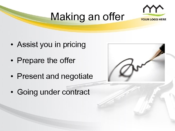 Making an offer • Assist you in pricing • Prepare the offer • Present