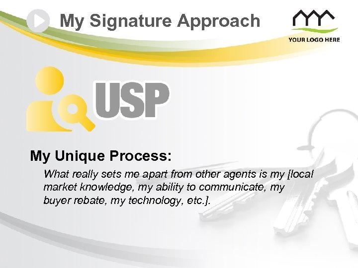 My Signature Approach My Unique Process: What really sets me apart from other agents