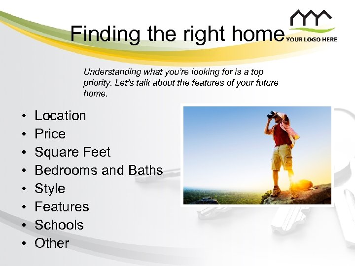 Finding the right home Understanding what you're looking for is a top priority. Let's