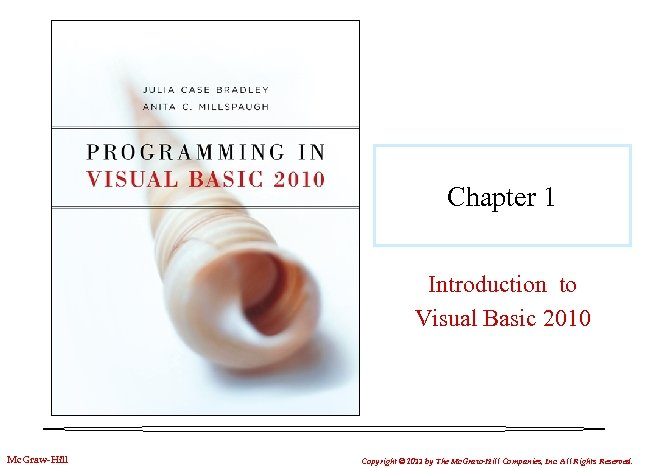 Chapter 1 Introduction to Visual Basic 2010 Mc. Graw-Hill Copyright © 2011 by The
