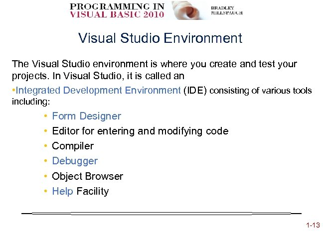 Visual Studio Environment The Visual Studio environment is where you create and test your