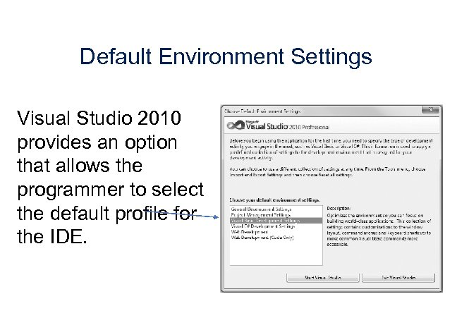 Default Environment Settings Visual Studio 2010 provides an option that allows the programmer to