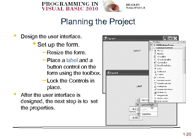 Planning the Project • Design the user interface. • Set up the form. –Resize