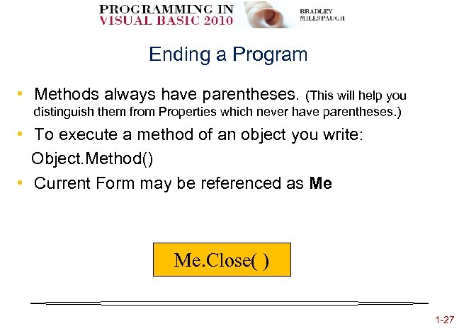 Ending a Program • Methods always have parentheses. (This will help you distinguish them
