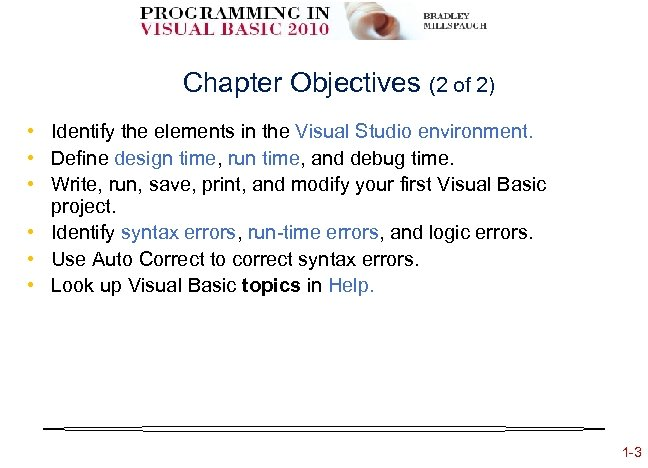 Chapter Objectives (2 of 2) • Identify the elements in the Visual Studio environment.
