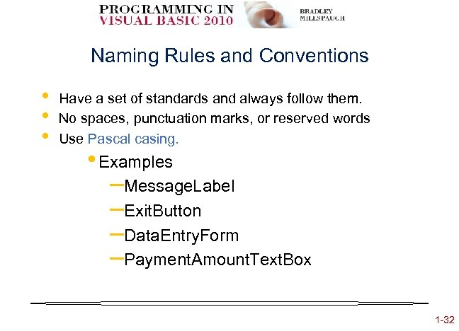Naming Rules and Conventions • • • Have a set of standards and always