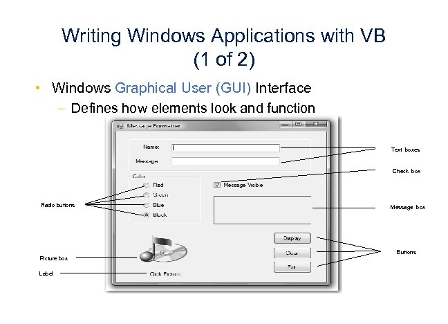 Writing Windows Applications with VB (1 of 2) • Windows Graphical User (GUI) Interface