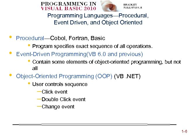 Programming Languages—Procedural, Event Driven, and Object Oriented • Procedural—Cobol, Fortran, Basic • Event-Driven Programming(VB