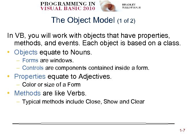 The Object Model (1 of 2) In VB, you will work with objects that