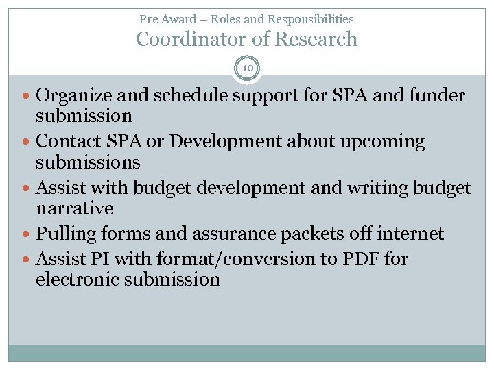 Pre Award – Roles and Responsibilities Coordinator of Research 10 Organize and schedule support
