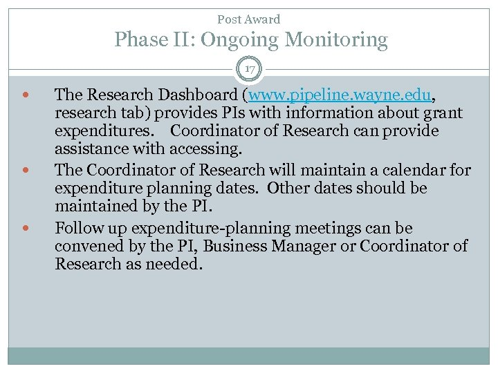 Post Award Phase II: Ongoing Monitoring 17 The Research Dashboard (www. pipeline. wayne. edu,