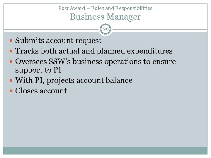 Post Award – Roles and Responsibilities Business Manager 20 Submits account request Tracks both