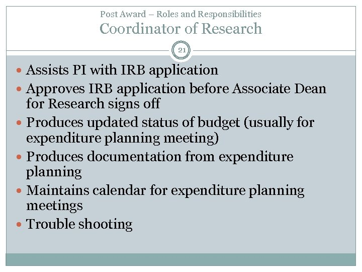 Post Award – Roles and Responsibilities Coordinator of Research 21 Assists PI with IRB
