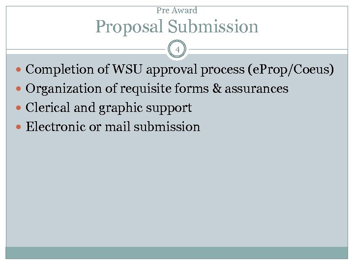 Pre Award Proposal Submission 4 Completion of WSU approval process (e. Prop/Coeus) Organization of