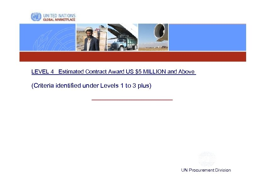 LEVEL 4 Estimated Contract Award US $5 MILLION and Above (Criteria identified under Levels