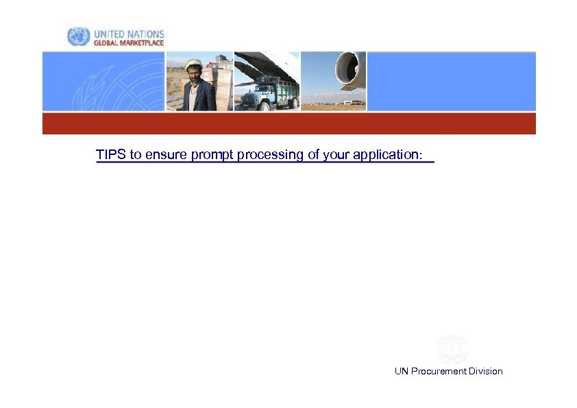 TIPS to ensure prompt processing of your application: UN Procurement Division