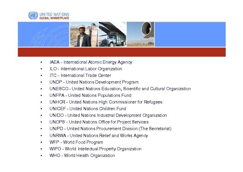 • IAEA - International Atomic Energy Agency • ILO - International Labor Organization