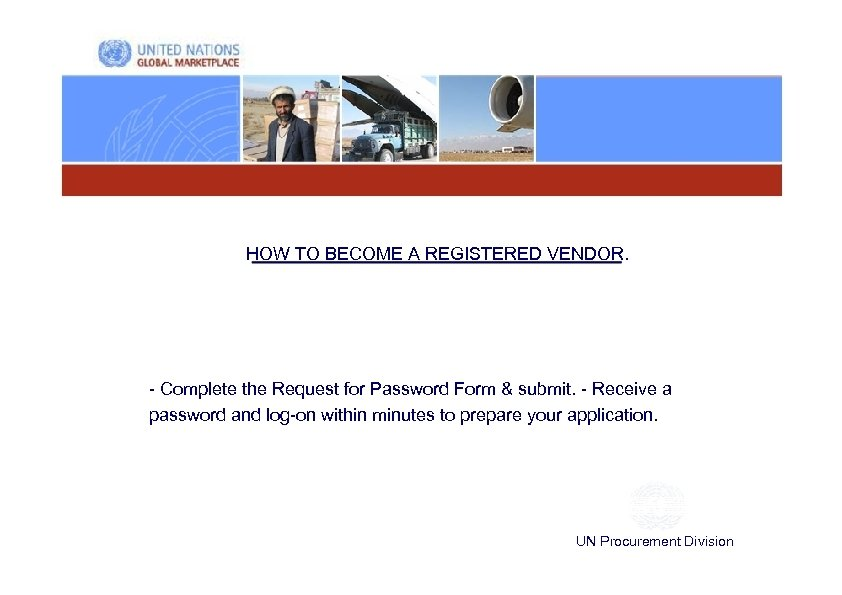 HOW TO BECOME A REGISTERED VENDOR. - Complete the Request for Password Form &