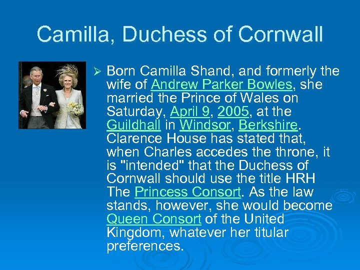 Camilla, Duchess of Cornwall Ø Born Camilla Shand, and formerly the wife of Andrew