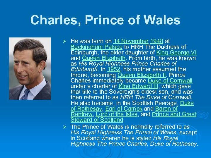 Charles, Prince of Wales He was born on 14 November 1948 at Buckingham Palace