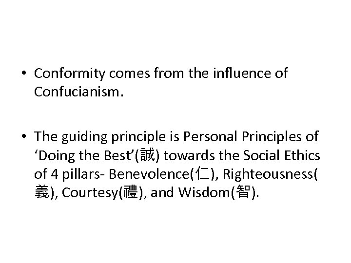 • Conformity comes from the influence of Confucianism. • The guiding principle is