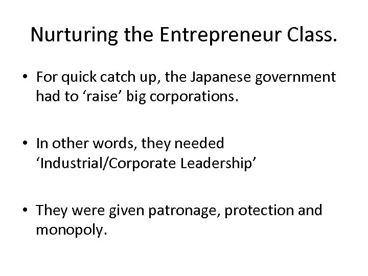 Nurturing the Entrepreneur Class. • For quick catch up, the Japanese government had to