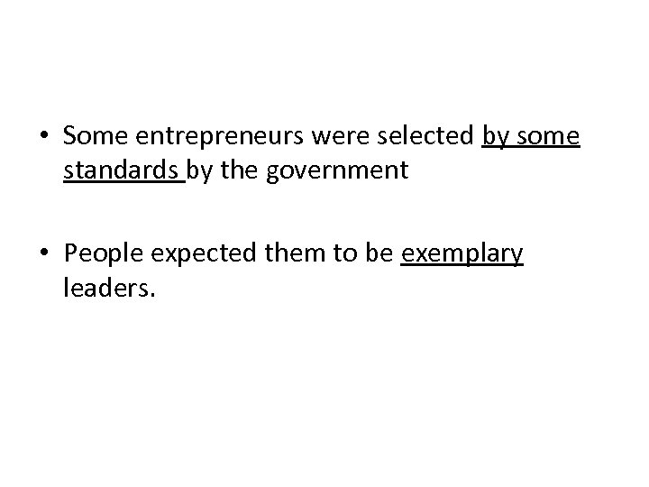 • Some entrepreneurs were selected by some standards by the government • People