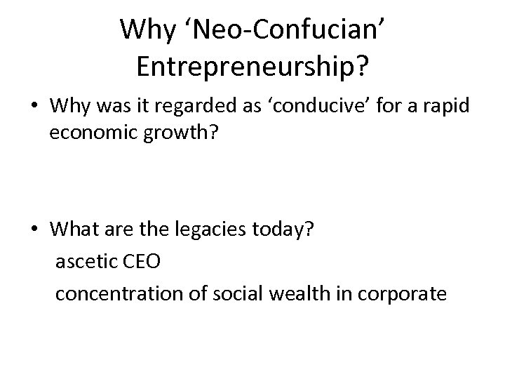 Why 'Neo-Confucian' Entrepreneurship? • Why was it regarded as 'conducive' for a rapid economic