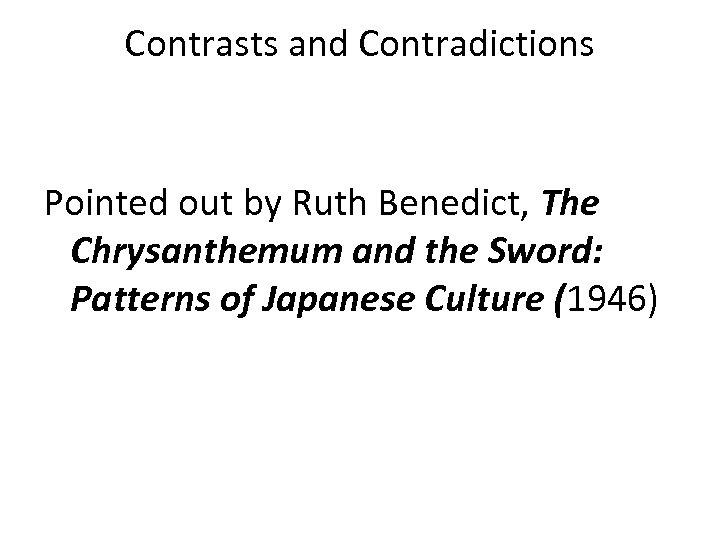 Contrasts and Contradictions Pointed out by Ruth Benedict, The Chrysanthemum and the Sword: Patterns