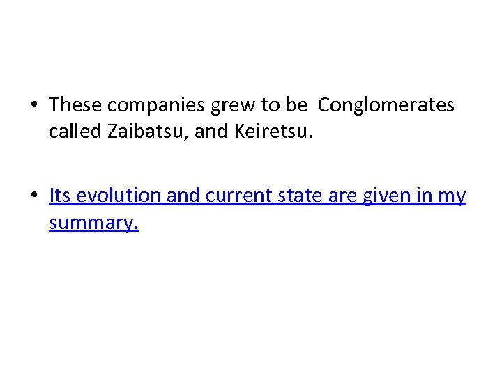 • These companies grew to be Conglomerates called Zaibatsu, and Keiretsu. • Its