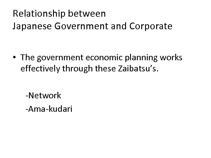 Relationship between Japanese Government and Corporate • The government economic planning works effectively through