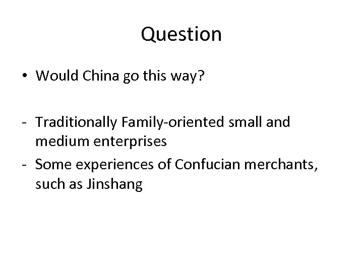 Question • Would China go this way? - Traditionally Family-oriented small and medium enterprises