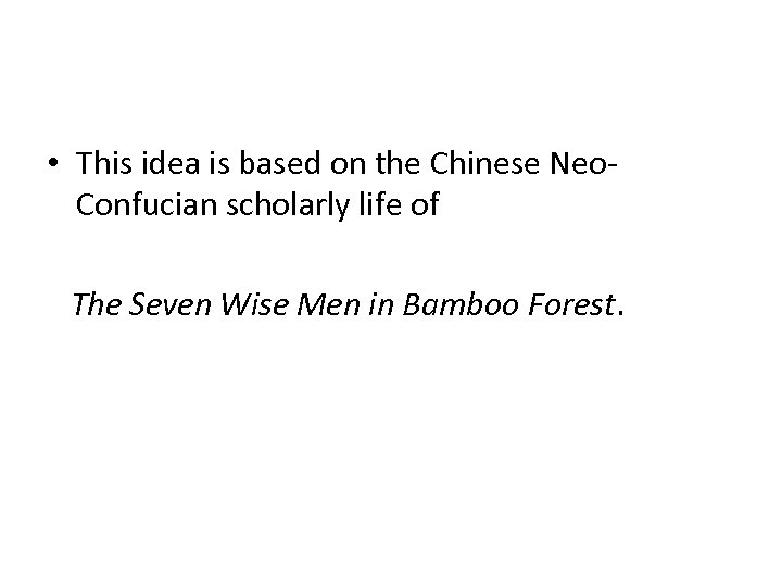 • This idea is based on the Chinese Neo. Confucian scholarly life of