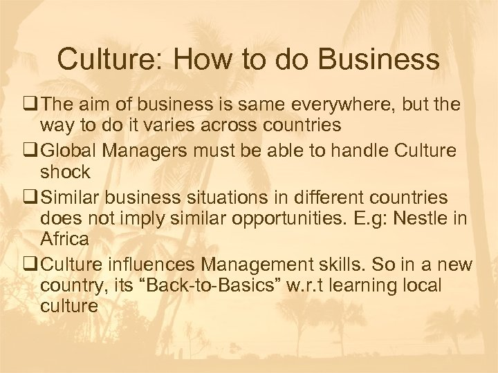 Culture: How to do Business q The aim of business is same everywhere, but