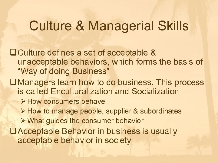 Culture & Managerial Skills q Culture defines a set of acceptable & unacceptable behaviors,