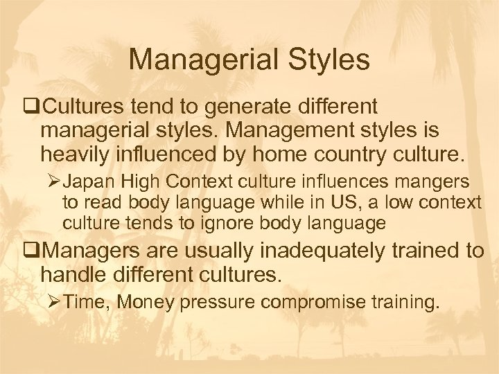 Managerial Styles q. Cultures tend to generate different managerial styles. Management styles is heavily