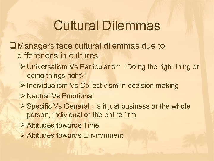 Cultural Dilemmas q Managers face cultural dilemmas due to differences in cultures Ø Universalism