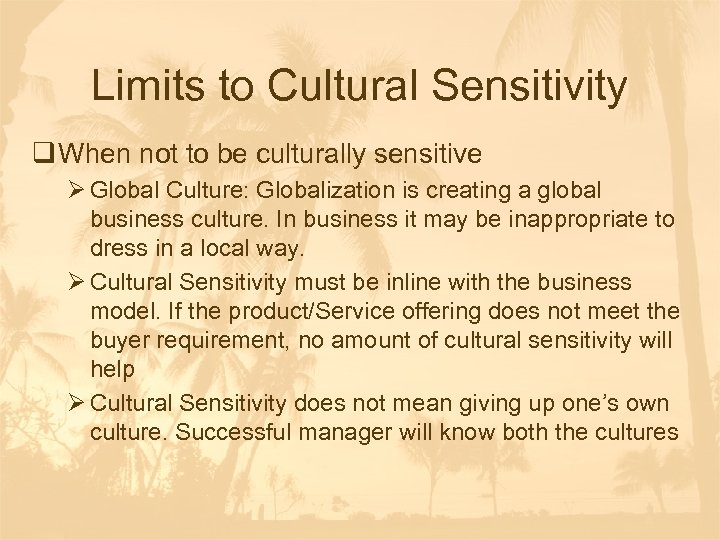 Limits to Cultural Sensitivity q When not to be culturally sensitive Ø Global Culture: