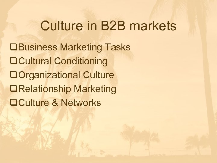 Culture in B 2 B markets q. Business Marketing Tasks q. Cultural Conditioning q.