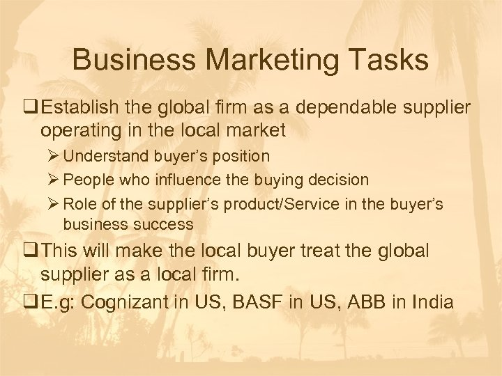 Business Marketing Tasks q Establish the global firm as a dependable supplier operating in