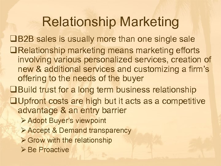 Relationship Marketing q B 2 B sales is usually more than one single sale