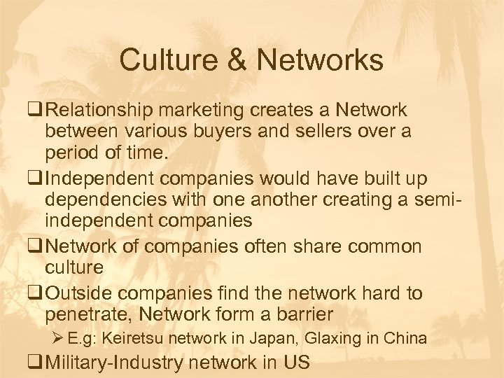 Culture & Networks q Relationship marketing creates a Network between various buyers and sellers
