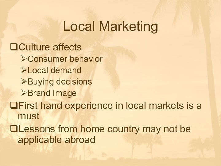 Local Marketing q. Culture affects ØConsumer behavior ØLocal demand ØBuying decisions ØBrand Image q.