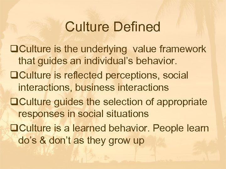 Culture Defined q. Culture is the underlying value framework that guides an individual's behavior.