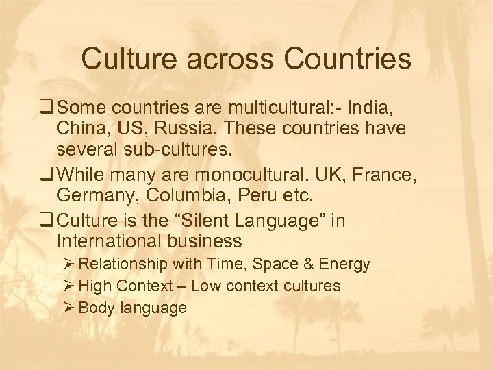 Culture across Countries q Some countries are multicultural: - India, China, US, Russia. These