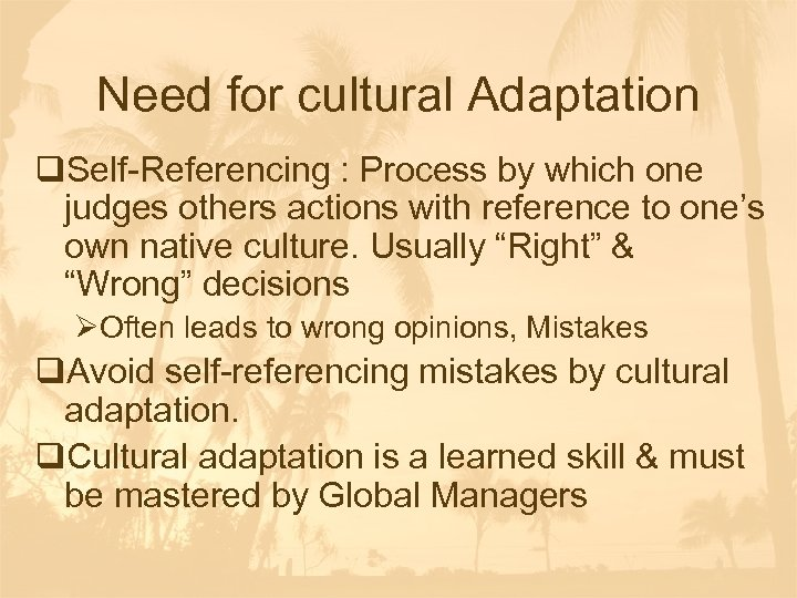 Need for cultural Adaptation q. Self-Referencing : Process by which one judges others actions