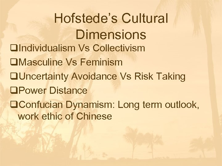 Hofstede's Cultural Dimensions q. Individualism Vs Collectivism q. Masculine Vs Feminism q. Uncertainty Avoidance