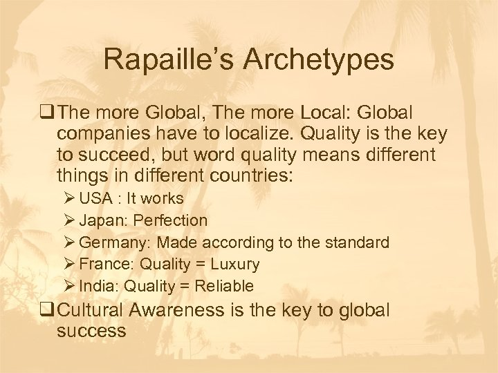 Rapaille's Archetypes q The more Global, The more Local: Global companies have to localize.
