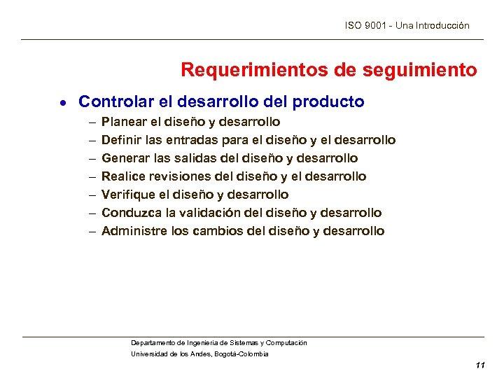 ISO 9001 - Una Introducción Requerimientos de seguimiento · Controlar el desarrollo del producto