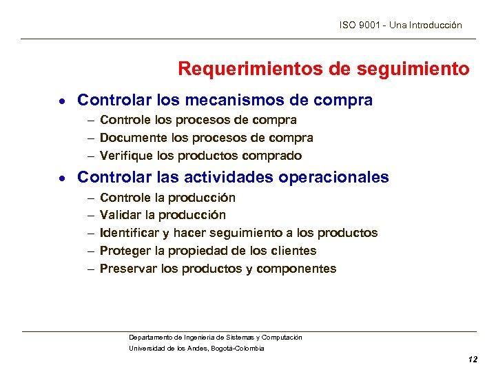 ISO 9001 - Una Introducción Requerimientos de seguimiento · Controlar los mecanismos de compra